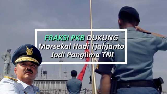 Dukung Hadi Tjahjanto Jadi Panglima TNI, Fraksi PKB: DPR Segera Gelar Fit and Proper Test